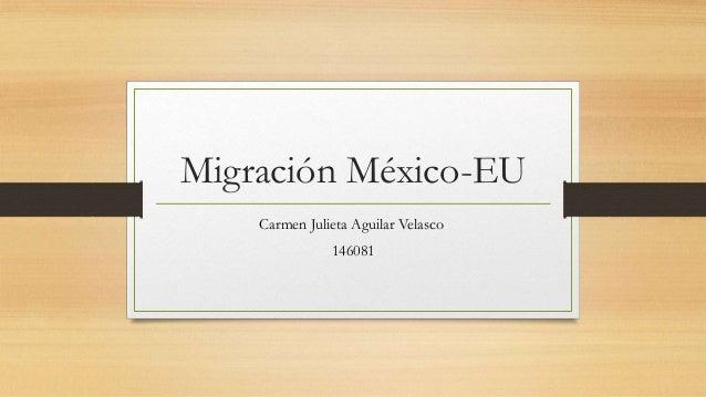 Migración México-EUCarmen Julieta Aguilar Velasco146081
