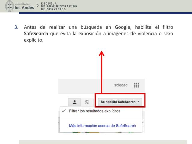 3. Antes de realizar una búsqueda en Google, habilite el filtro SafeSearch que evita la exposición a imágenes de violencia...