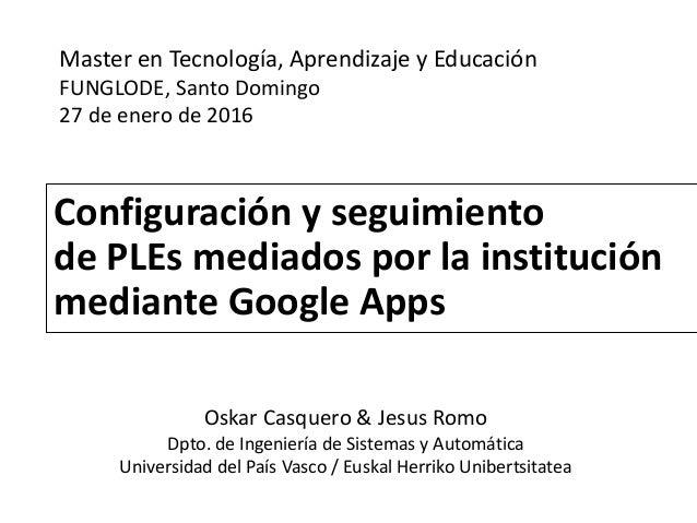 Configuración y seguimiento de PLEs mediados por la institución mediante Google Apps Master en Tecnología, Aprendizaje y E...