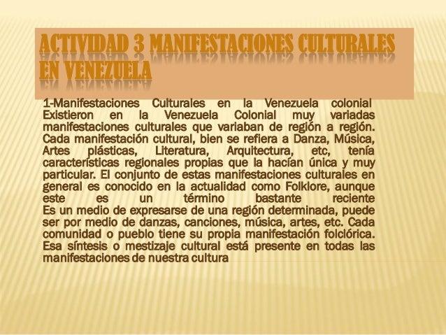 ACTIVIDAD 3 MANIFESTACIONES CULTURALES EN VENEZUELA 1-Manifestaciones Culturales en la Venezuela colonial Existieron en la...