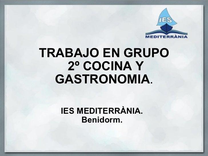 TRABAJO EN GRUPO 2º COCINA Y GASTRONOMIA . IES MEDITERRÀNIA. Benidorm.