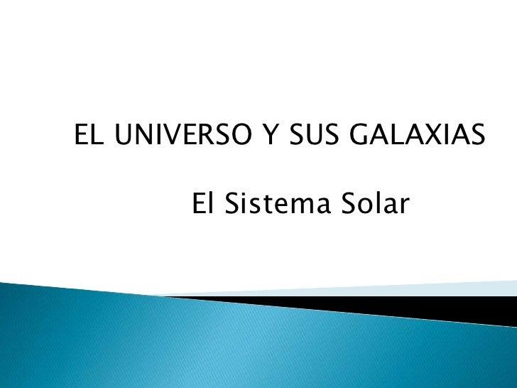 EL UNIVERSO Y SUS GALAXIAS<br />             El Sistema Solar<br />