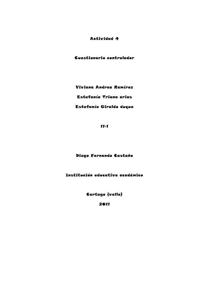 Actividad 4<br />Cuestionario controlador<br />Viviana Andrea Ramírez<br />Estefanía Triana arias<br />Estefanía Giraldo d...