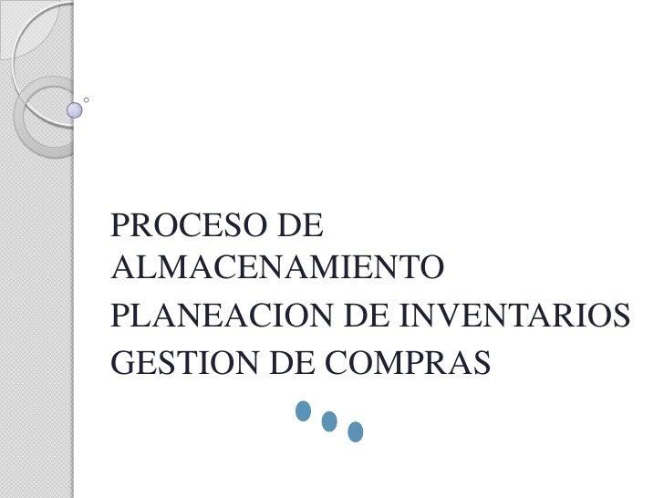 PROCESO DEALMACENAMIENTOPLANEACION DE INVENTARIOSGESTION DE COMPRAS