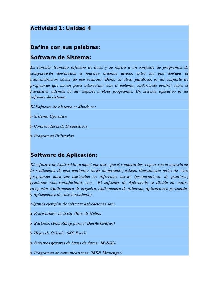 Actividad 1: Unidad 4Defina con sus palabras:Software de Sistema:Es  también  llamado  software  de  base,  y  se ...