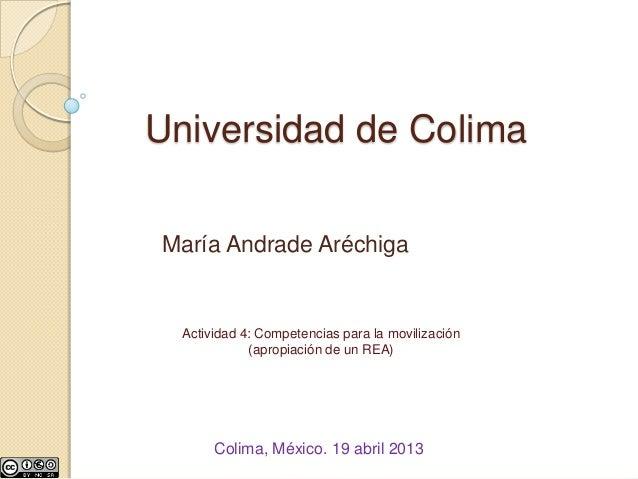 Universidad de ColimaMaría Andrade Aréchiga  Actividad 4: Competencias para la movilización             (apropiación de un...