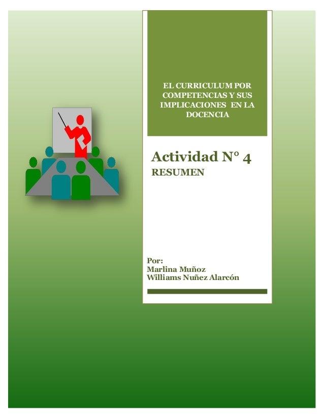 EL CURRICULUM POR COMPETENCIAS Y SUS IMPLICACIONES EN LA DOCENCIA Actividad N° 4 RESUMEN Por: Marlina Muñoz Williams Nuñez...