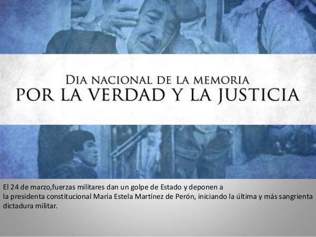 El 24 de marzo,fuerzas militares dan un golpe de Estado y deponen a la presidenta constitucional María Estela Martínez de ...