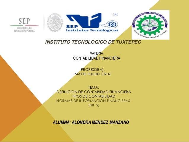 INSTITUTO TECNOLOGICO DE TUXTEPEC  MATERIA:  CONTABILIDAD FINANCIERA  PROFESORA):  MAYTE PULIDO CRUZ  TEMA:  DEFINICION DE...