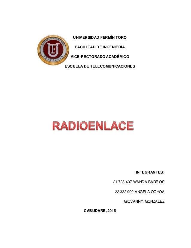 UNIVERSIDAD FERMÍN TORO FACULTAD DE INGENIERÍA VICE-RECTORADO ACADÉMICO ESCUELA DE TELECOMUNICACIONES INTEGRANTES: 21.728....