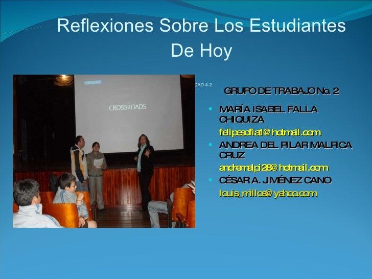 Reflexiones Sobre Los Estudiantes De Hoy ACTIVIDAD 4-2   <ul><li>GRUPO DE TRABAJO No. 2  </li></ul><ul><li>MARÍA ISABEL FA...