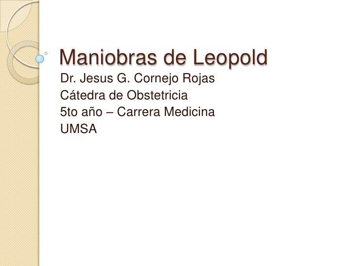 Maniobras de Leopold<br />Dr. Jesus G. Cornejo Rojas<br />Cátedra de Obstetricia<br />5to año – Carrera Medicina<br />UMSA...