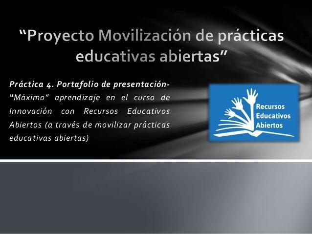 """Práctica 4. Portafolio de presentación- """"Máximo"""" aprendizaje en el curso de Innovación con Recursos Educativos Abiertos (a..."""
