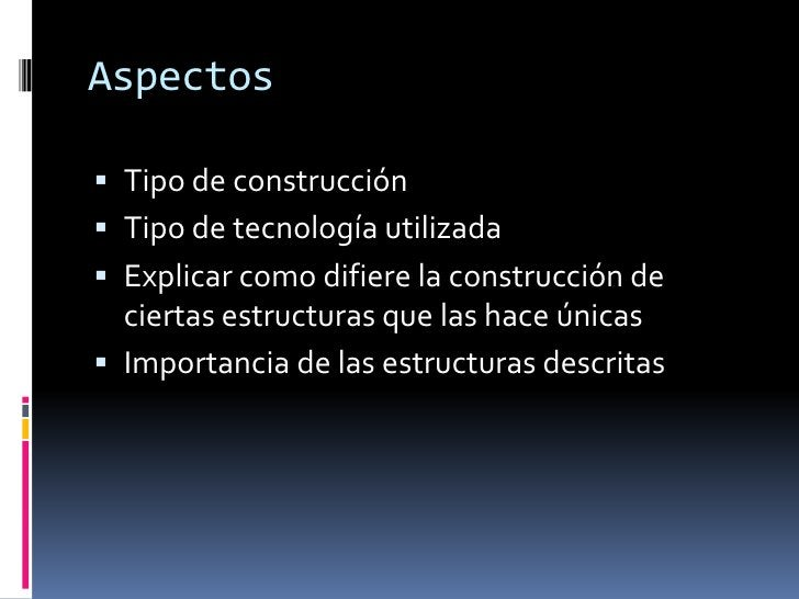 Aspectos<br />Tipo de construcción<br />Tipo de tecnología utilizada<br />Explicar como difiere la construcción de ciertas...