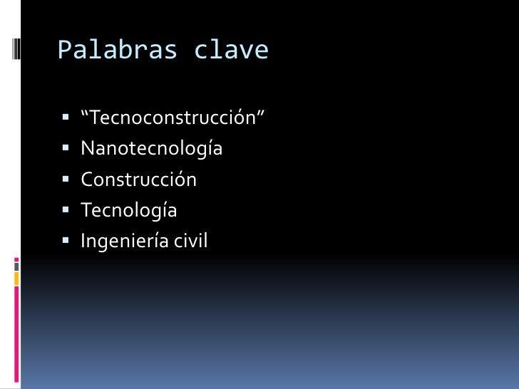 """Palabras clave<br />""""Tecnoconstrucción""""<br />Nanotecnología<br />Construcción<br />Tecnología<br />Ingeniería civil<br />"""