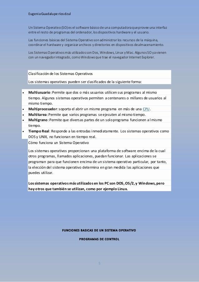 Eugenia Guadalupe ríos dzul  Un Sistema Operativo (SO) es el software básico de una computadora que provee una interfaz  e...