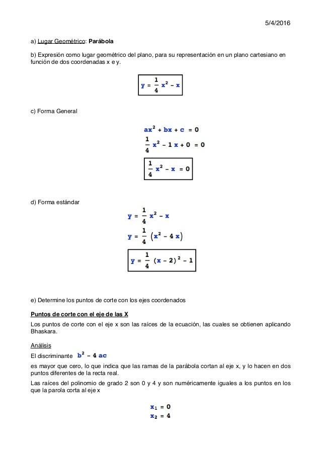 5/4/2016 a) Lugar Geométrico: Parábola b) Expresión como lugar geométrico del plano, para su representación en un plano ca...