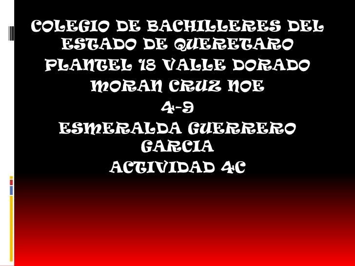 COLEGIO DE BACHILLERES DEL   ESTADO DE QUERETARO PLANTEL 18 VALLE DORADO     MORAN CRUZ NOE            4-9  ESMERALDA GUER...