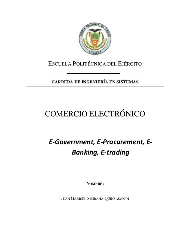 ESCUELA POLITÉCNICA DEL EJÉRCITO CARRERA DE INGENIERÍA EN SISTEMAS COMERCIO ELECTRÓNICO E-Government, E-Procurement, E- Ba...
