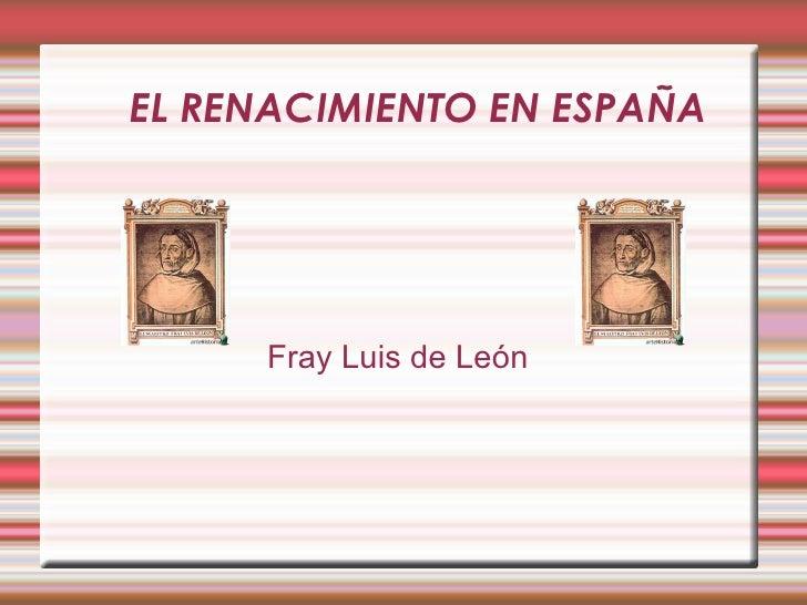 EL RENACIMIENTO EN ESPAÑA Fray Luis de León