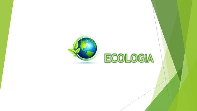 La ecología Es la ciencia que estudia las interrelaciones de los diferentes seres vivos entre sí y con su entorno: La biol...