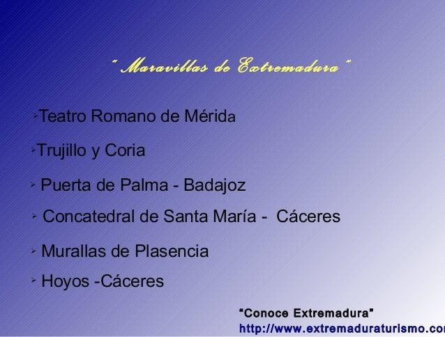 """"""" Maravillas de Extremadura""""➢   Teatro Romano de Mérida➢   Trujillo y Coria➢   Puerta de Palma - Badajoz➢   Concatedral de..."""