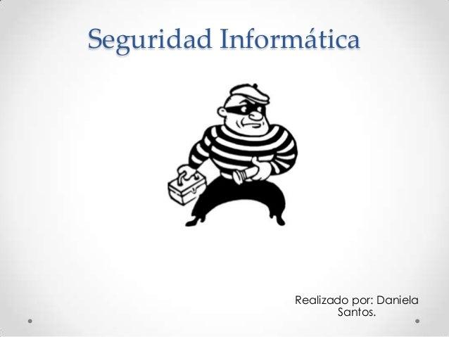 Seguridad Informática Realizado por: Daniela Santos.
