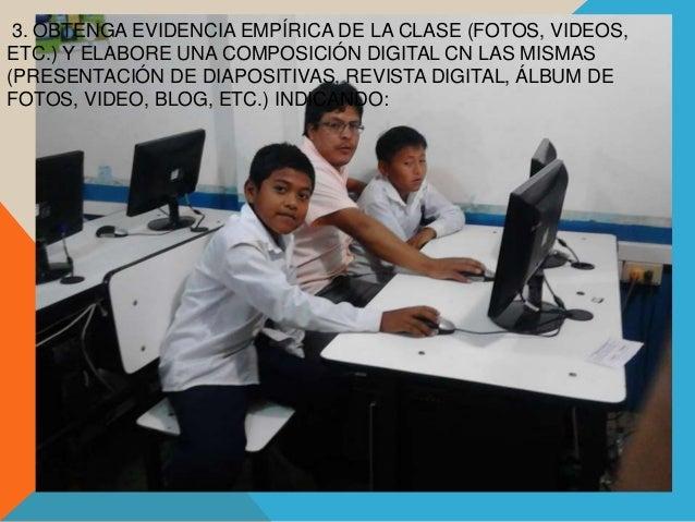 3. OBTENGA EVIDENCIA EMPÍRICA DE LA CLASE (FOTOS, VIDEOS, ETC.) Y ELABORE UNA COMPOSICIÓN DIGITAL CN LAS MISMAS (PRESENTAC...
