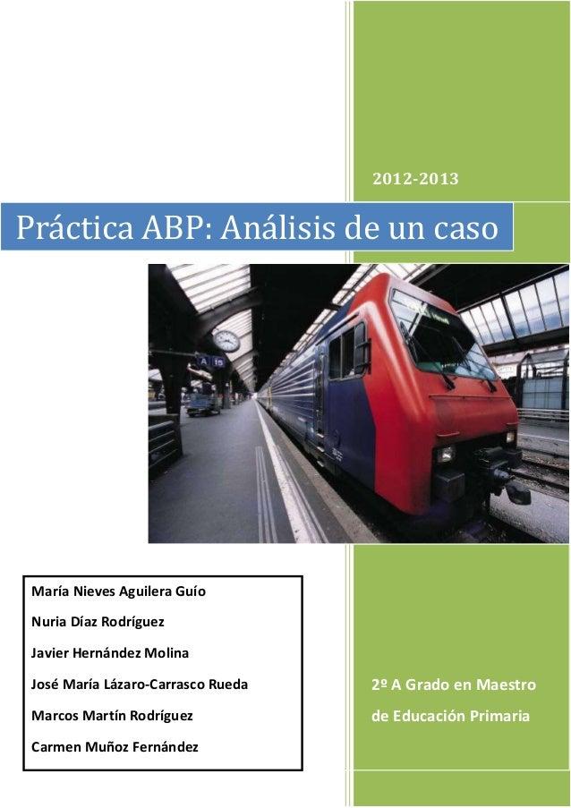 2012-20132º A Grado en Maestrode Educación PrimariaPráctica ABP: Análisis de un casoMaría Nieves Aguilera GuíoNuria Díaz R...