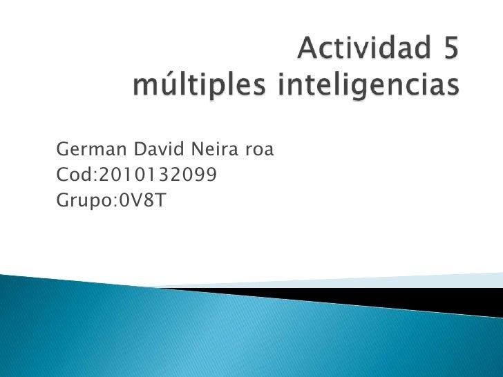 Actividad 5múltiples inteligencias <br />German David Neira roa <br />Cod:2010132099 <br />Grupo:0V8T<br />