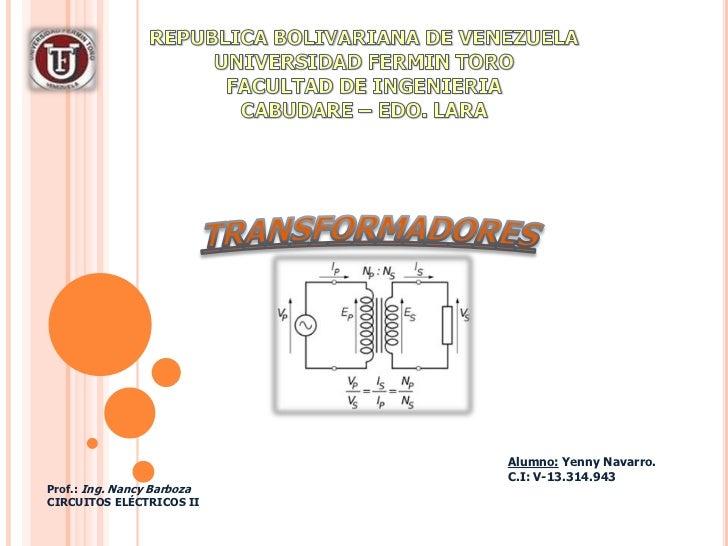 REPUBLICA BOLIVARIANA DE VENEZUELAUNIVERSIDAD FERMIN TOROFACULTAD DE INGENIERIACABUDARE – EDO. LARA<br />TRANSFORMADORES<b...