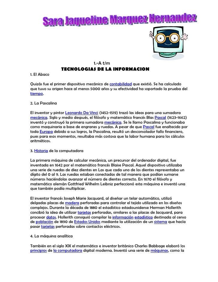 1.-A t/m                   TECNOLOGIAS DE LA INFORMACION 1. El Abaco  Quizás fue el primer dispositivo mecánico de contabi...