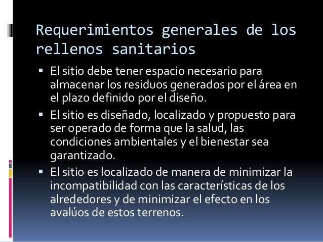 Requerimientos generales de losrellenos sanitarios El sitio debe tener espacio necesario para  almacenar los residuos gen...
