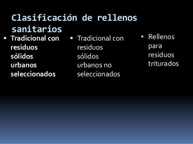 Clasificación de rellenos  sanitarios Tradicional con    Tradicional con   • Rellenos  residuos            residuos     ...