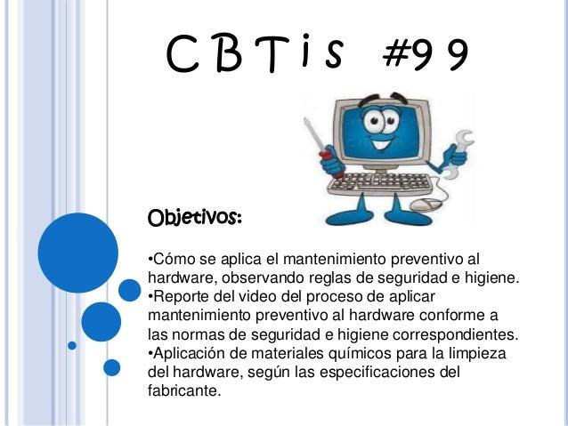 C B T i s #9 9  Objetivos: •Cómo se aplica el mantenimiento preventivo al hardware, observando reglas de seguridad e higie...