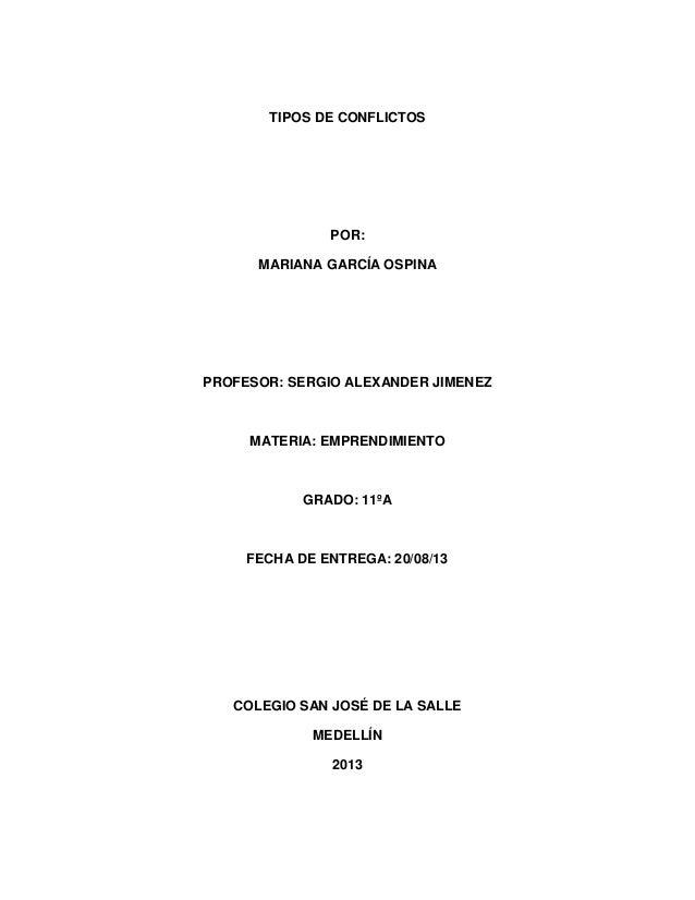TIPOS DE CONFLICTOS POR: MARIANA GARCÍA OSPINA PROFESOR: SERGIO ALEXANDER JIMENEZ MATERIA: EMPRENDIMIENTO GRADO: 11ºA FECH...