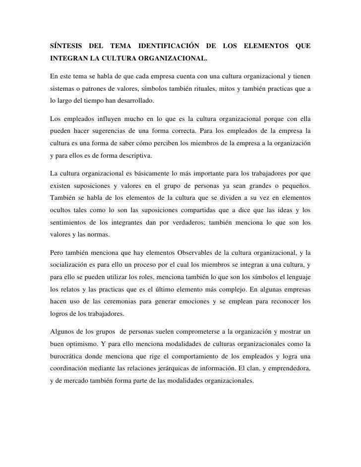 SÍNTESIS DEL TEMA IDENTIFICACIÓN DE LOS ELEMENTOS QUE INTEGRAN LA CULTURA ORGANIZACIONAL.<br />En este tema se habla de qu...