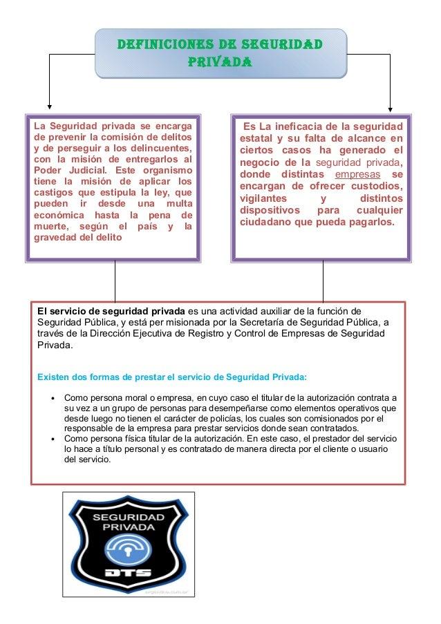 Definiciones De seguriDaD  privaDa  La Seguridad privada se encarga  de prevenir la comisión de delitos  y de perseguir a ...