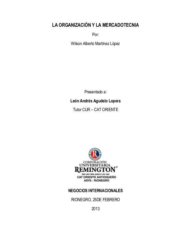 LA ORGANIZACIÓN Y LA MERCADOTECNIA                   Por:       Wilson Alberto Martínez López              Presentado a:  ...