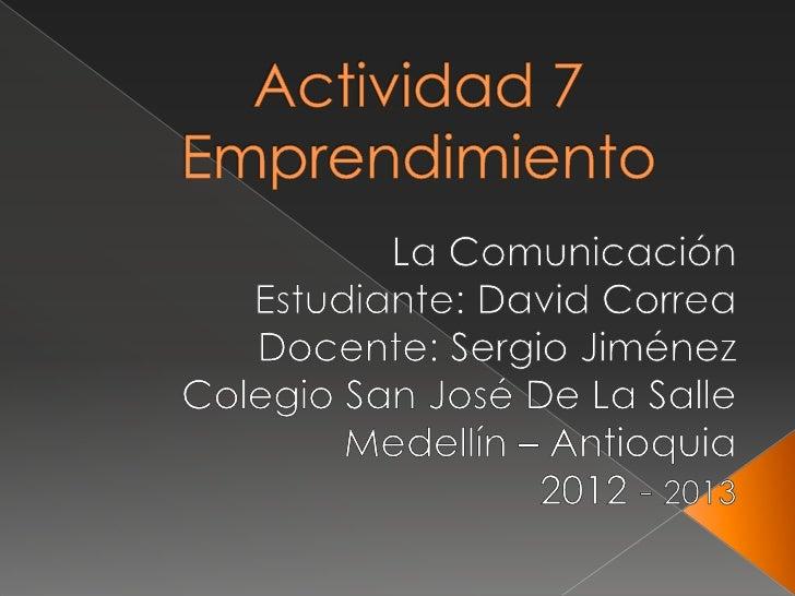  Comunicación: Es el proceso mediante el  cual se puede transmitir información de  una entidad a otra. Los procesos de  c...