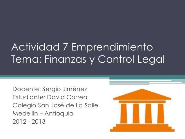 Actividad 7 EmprendimientoTema: Finanzas y Control LegalDocente: Sergio JiménezEstudiante: David CorreaColegio San José de...