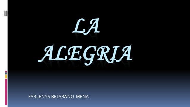 LA  ALEGRIA  FARLENYS BEJARANO MENA