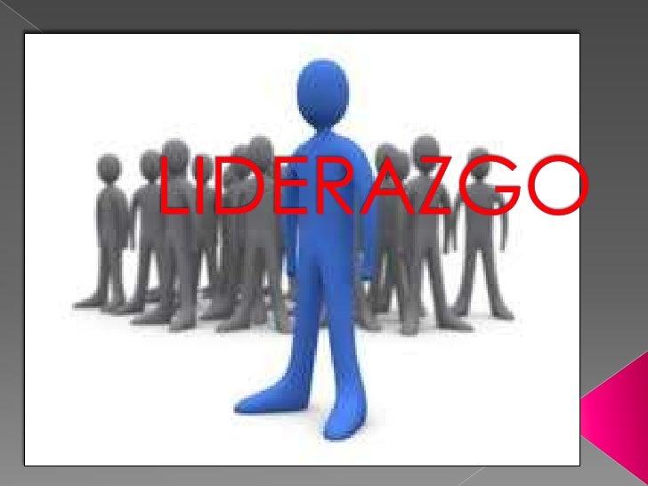 El liderazgo es el conjunto decapacidades que una persona tiene parainfluir en la mente de las personas o en ungrupo de pe...