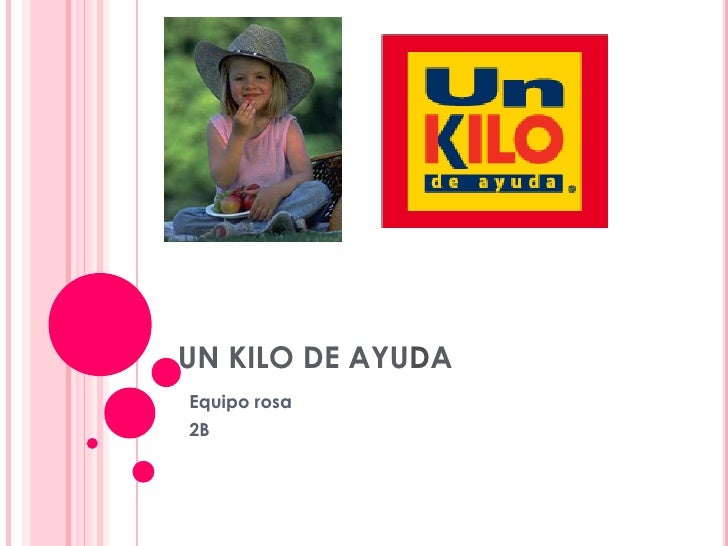 UN KILO DE AYUDA <br />Equipo rosa<br />2B<br />