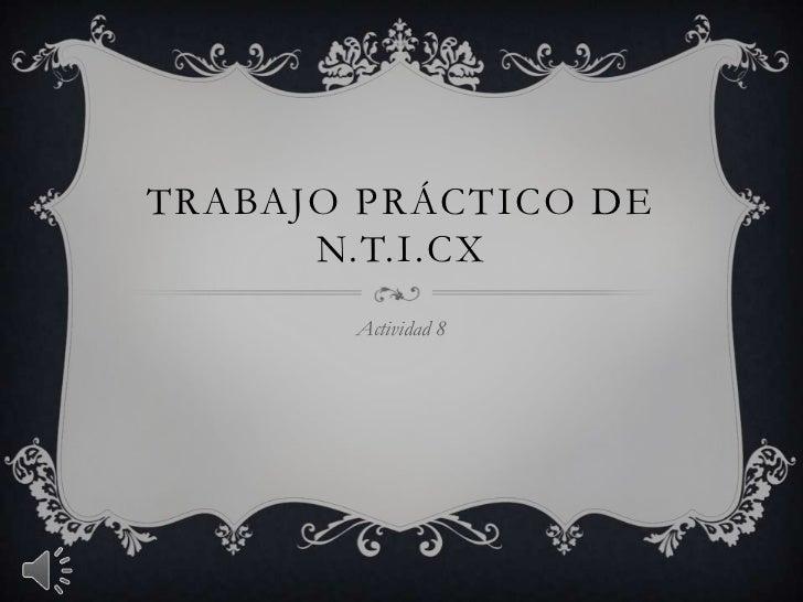 TRABAJO PRÁCTICO DE      N.T.I.CX       Actividad 8