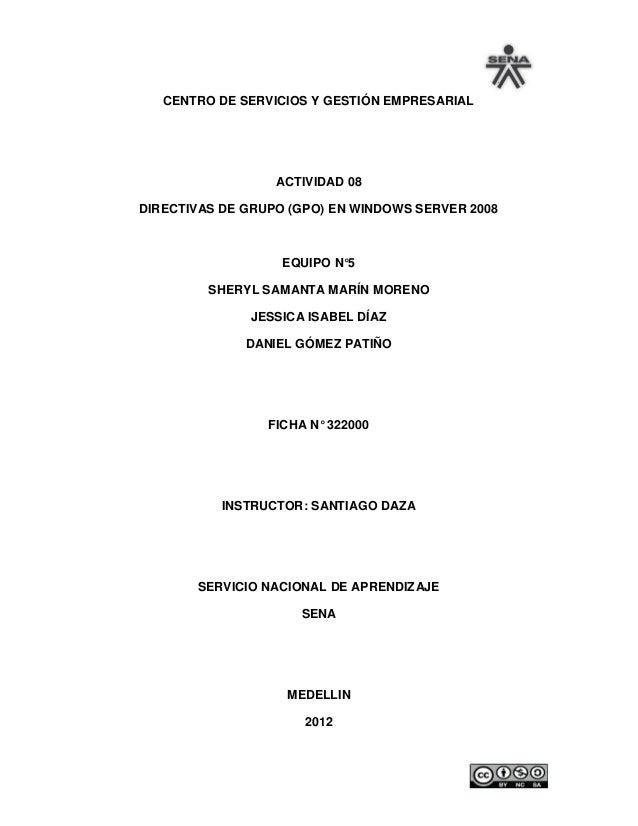 CENTRO DE SERVICIOS Y GESTIÓN EMPRESARIAL                  ACTIVIDAD 08DIRECTIVAS DE GRUPO (GPO) EN WINDOWS SERVER 2008   ...