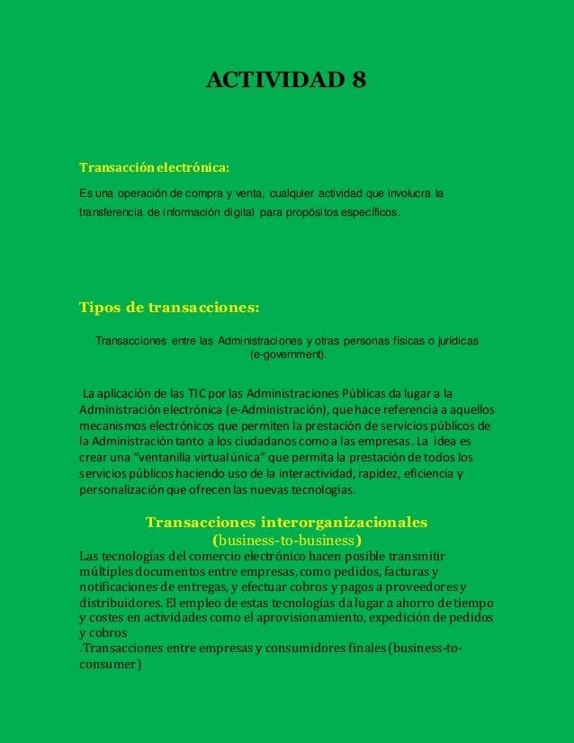 ACTIVIDAD 8  Transacción electrónica:  Es una operación de compra y venta, cualquier actividad que involucra la  transfere...