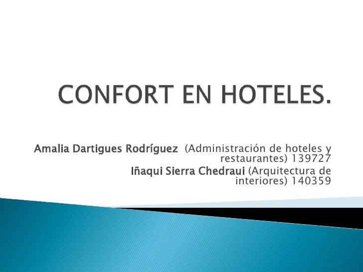 CONFORT EN HOTELES.<br />Amalia Dartigues Rodríguez  (Administración de hoteles y restaurantes) 139727<br />Iñaqui Sierra ...