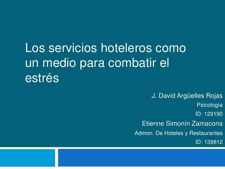 Los servicios hoteleros como un medio para combatir el estrés<br />J. David Argüelles Rojas<br />Psicología<br />ID: 12919...