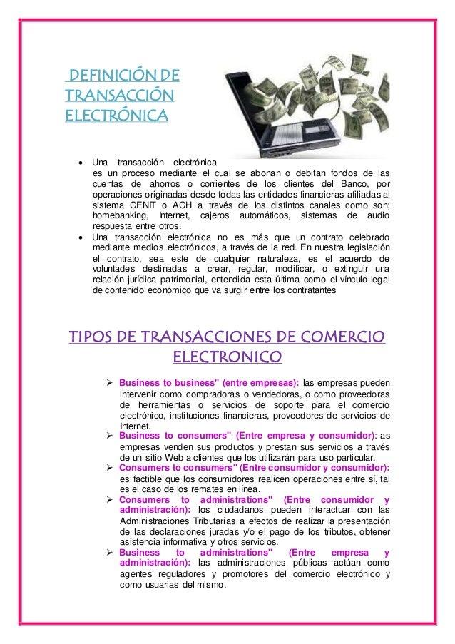 DEFINICIÓN DE  TRANSACCIÓN  ELECTRÓNICA   Una transacción electrónica  es un proceso mediante el cual se abonan o debitan...